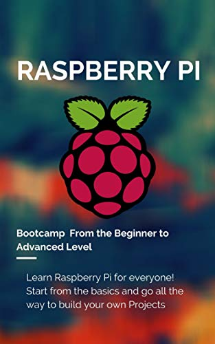 Raspberry Pi Bootcamp From the Beginner to Advanced Level: Learn...