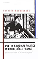 Poetry and Radical Politics in Fin De Siecle France: From Anarchism to Action Francaise