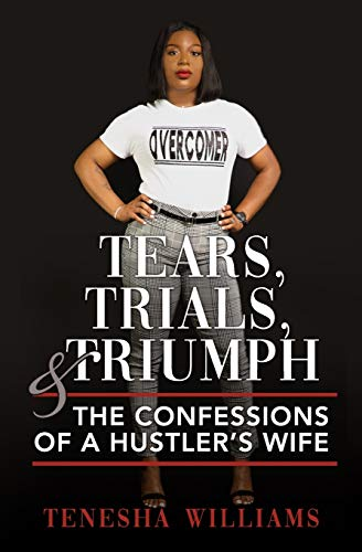 Tears, Trials, & Triumph: The Confessions of a Hustler's Wife