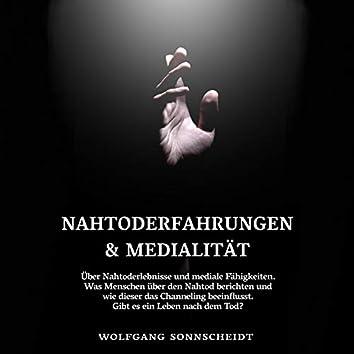 Nahtoderfahrungen & Medialität (Über Nahtoderlebnisse und mediale Fähigkeiten. Was Menschen über den Nahtod berichten und wie dieser das Channeling beeinflusst. Gibt es ein Leben nach dem Tod?)