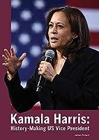 Kamala Harris: History-making Us Vice President
