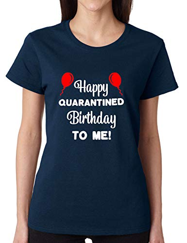 ALLNTRENDS Women's T Shirt Happy Quarantined Birthday to Me 2020 Funny Tshirt (S, Navy Blue)