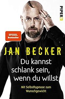 Du kannst schlank sein, wenn du willst: Mit Selbsthypnose zum Wunschgewicht (German Edition) by [Jan Becker]