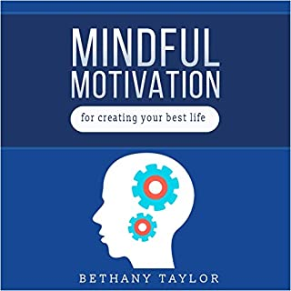 Mindful Motivation For Creating Your Best Life audiobook cover art