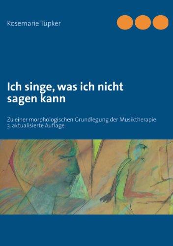 Ich singe, was ich nicht sagen kann: Zu einer morphologischen Grundlegung der Musiktherapie