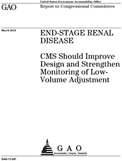 End-stage renal disease: CMS should improve design and strengthen monitoring of low-volume adjustment: report to congressi...