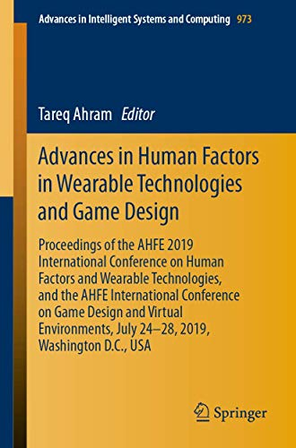 Advances in Human Factors in Wearable Technologies and Game Design: Proceedings of the AHFE 2019 International Conference on Human Factors and ... Intelligent Systems and Computing, Band 973)