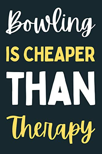 Bowling Is Cheaper Than Therapy: Journal For Writing With Funny Bowling Saying On Cover (Bowling Gifts For Bowling Lovers)