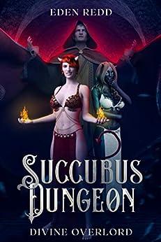 Succubus Dungeon: Divine Overlord: A Lewd Saga Adventure by [Eden Redd]