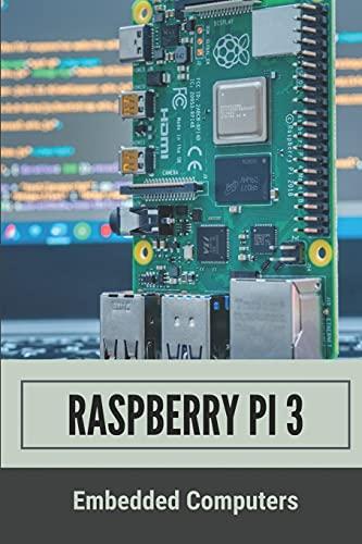 Raspberry Pi 3: Embedded Computers: Programming Raspberry Pi 3