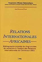 Relations internationales africaines: Une bibliographie annotée de 20 années de recherche à l'Institut des Relations Inter...