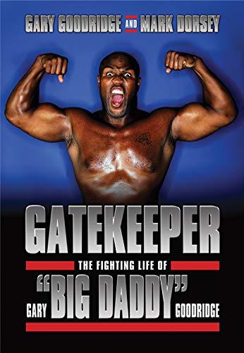 "Gatekeeper: The Fighting Life of Gary ""Big Daddy"" Goodridge"