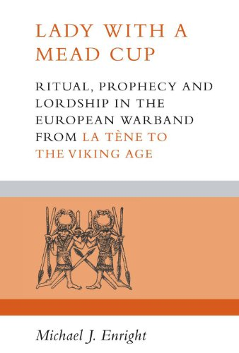 Lady with a Mead Cup: Ritual, prophecy and lordship in the European warband from La Tene to the Viking Age
