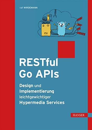 RESTful Go APIs: Design und Implementierung leichtgewichtiger Hypermedia Services