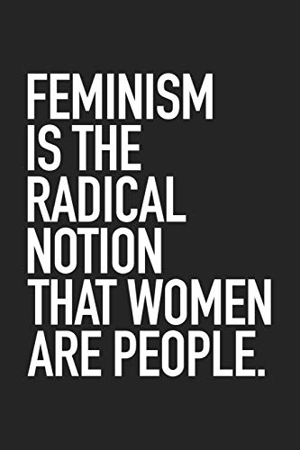 Feminism Is The Radical Notion That Women Are People: A 6x9 Inch Matte Softcover Journal Notebook With 120 Blank Lined Pages And An Empowering Cover Slogan