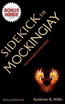 Sidekick - Mockingjay (Hunger Games Trilogy 3): by Suzanne Collins by [Katherine R. Miller, WeLoveNovels]