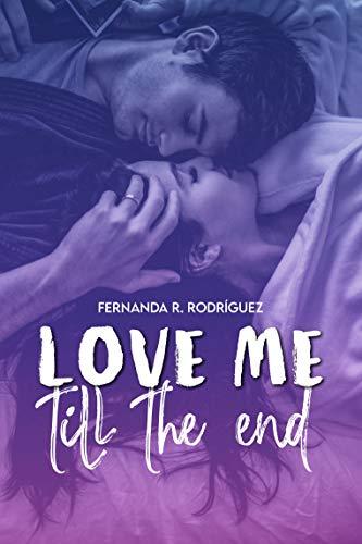 Love me till the end de Fernanda R. Rodriguez