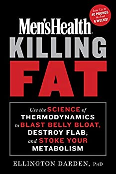 Men s Health Killing Fat  Use the Science of Thermodynamics to Blast Belly Bloat Destroy Flab and Stoke Your Metabolism
