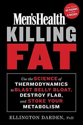 Compare Textbook Prices for Men's Health Killing Fat: Use the Science of Thermodynamics to Blast Belly Bloat, Destroy Flab, and Stoke Your Metabolism Illustrated Edition ISBN 9781635653250 by Darden PhD, Ellington,Editors of Men's Health Magazi