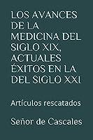 LOS AVANCES DE LA MEDICINA DEL SIGLO XIX, ACTUALES ÉXITOS EN LA DEL SIGLO XXI: Artículos rescatados