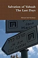 Salvation of Yahuah The Last Days