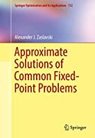Approximate Solutions of Common Fixed-Point Problems (Springer Optimization and Its Applications (112))