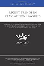 Recent Trends in Class Action Lawsuits: Leading Lawyers on Overcoming Challenges in the Certification Process and Analyzing the Impact of Supreme Court Decisions (Inside the Minds)