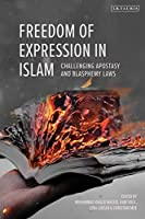 Freedom of Expression in Islam: Challenging Apostasy and Blasphemy Laws