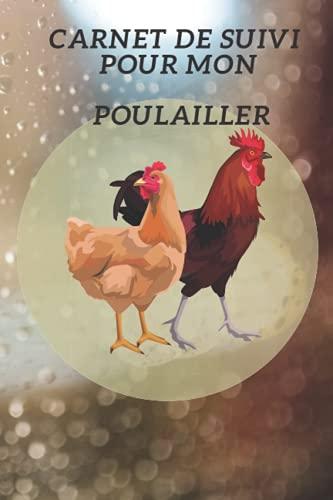 Carnet De Suivi Pour Mon Poulailler: Carnet De Suivi...