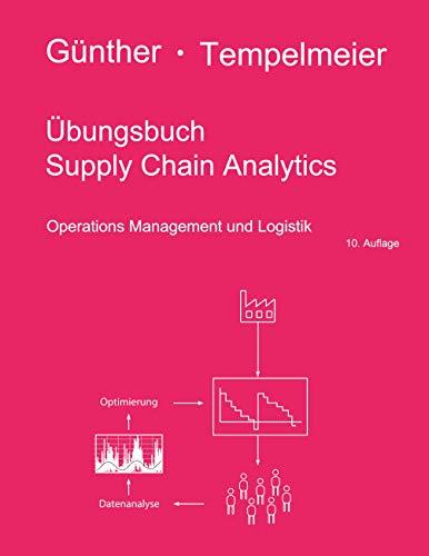 Übungsbuch Supply Chain Analytics: Operations Management und Logistik