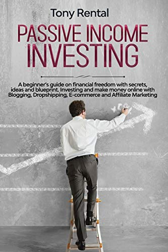 Real Estate Investing Books! - Passive Income Investing: A beginner's guide on financial freedom with secrets, ideas and blueprint. Investing and make money online with Blogging, Dropshipping, ecommerce and Affiliate Marketing