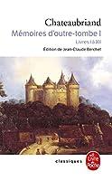 Mémoires d'Outre Tombe (Tome 1): Livres I À XII (Ldp Classiques)