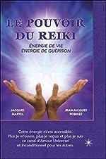 Le pouvoir du reiki - Energie de Vie - Energie de Guérison de Jacques Martel