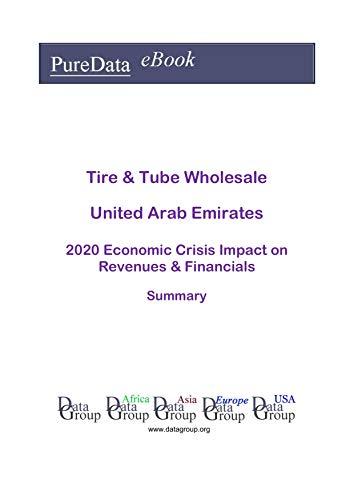 Tire & Tube Wholesale United Arab Emirates Summary: 2020 Economic Crisis Impact on Revenues & Financials (English Edition)