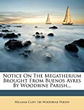 Notice On The Megatherium Brought From Buenos Ayres By Woodbine Parish...