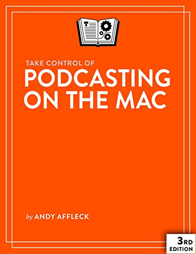 Take Control of Podcasting on the Mac, 3rd Edition (English Edition)