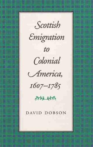 Compare Textbook Prices for Scottish Emigration to Colonial America, 1607–1785  ISBN 9780820326436 by Dobson, David