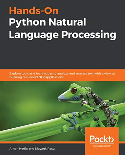 Compare Textbook Prices for Hands-On Python Natural Language Processing: Explore tools and techniques to analyze and process text with a view to building real-world NLP applications  ISBN 9781838989590 by Kedia, Aman,Rasu, Mayank