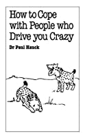 How to Cope With People Who Drive You Crazy (Overcoming Common Problems Series)