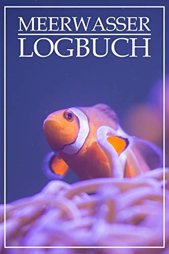 Meerwasser Logbuch: Logbuch für Meerwasseraquarien / Riffaquarien - KH, Salinität, Nitrit, Temp etc.