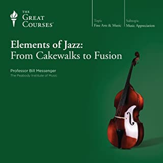 Elements of Jazz: From Cakewalks to Fusion                   By:                                                                                                                                 Bill Messenger,                                                                                        The Great Courses                               Narrated by:                                                                                                                                 Bill Messenger                      Length: 5 hrs and 59 mins     22 ratings     Overall 4.5