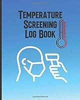 Temperature Screening Log Book: Document Temperatures of Employees, Visitors, Guests