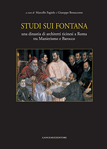 Studi sui Fontana: Una dinastia di architetti ticinesi a Roma tra Manierismo e Barocco