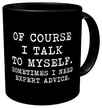 Aviento Black Of Course I Talk To Myself Sometimes I Need Expert Advice 11 Ounces Funny Coffee Mug