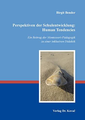Perspektiven der Schulentwicklung: Human Tendencies: Ein Beitrag der Montessori-Pädagogik zu einer inklusiven Didaktik (Schulentwicklung in Forschung und Praxis)