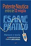 Patente Nautica entro le 12 miglia - Esame Pratico: Manovre e teoria, preparazione alla prova d'esame su unità a motore
