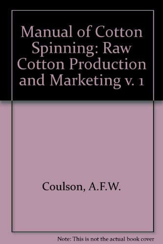 Manual of Cotton Spinning: Raw Cotton Production and Marketing v. 1