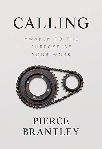Calling: Awaken to the Purpose of Your Work by [Pierce Brantley]