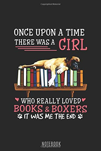 Books & Boxers: Once Upon A Time There Was a Girl Who Really Loved Books and Boxers Bookworm Dog Lover Quote 150 Pages - Large (6 x 9 inches) Notebooks and Journals