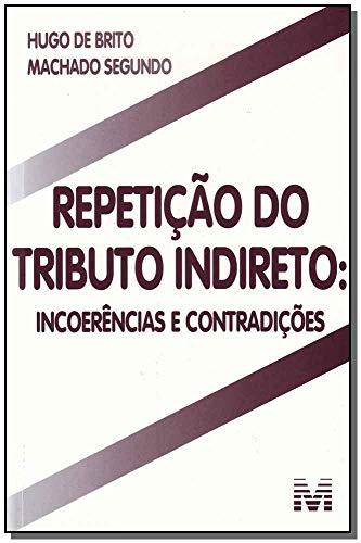 Repetição do tributo indireto - 1 ed./2011: Incoerências e contradições